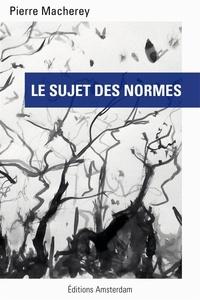 Pierre Macherey - Le sujet des normes.