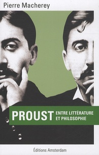 Pierre Macherey - Proust - Entre littérature et philosophie.