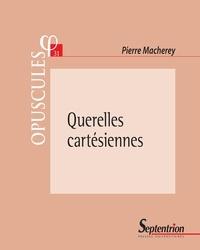 Pierre Macherey - Querelles cartésiennes.