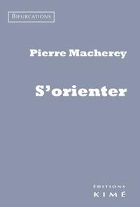 Pierre Macherey - S'orienter.