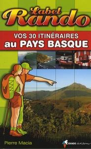 Pierre Macia - Vos 30 itinéraires au Pays basque.