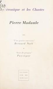 Pierre Madaule et Bernard Noël - Véronique et les Chastes.