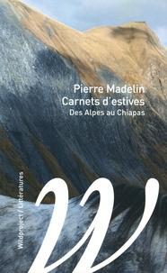 Pierre Madelin - Carnets d'estives - Des Alpes aux Chiapas.