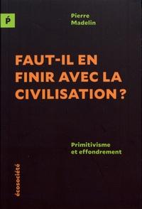 Pierre Madelin - Faut-il en finir avec la civilisation ? - Primitivisme et effondrement.