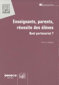 Pierre Madiot - Enseignants, parents, réussite des élèves - Quel partenariat ?.