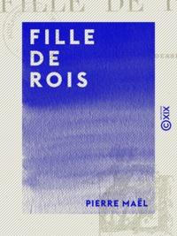 Pierre Maël - Fille de rois.