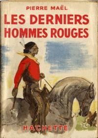 Pierre Maël - Les Derniers Hommes rouges.