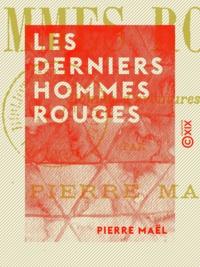 Pierre Maël - Les Derniers Hommes rouges - Roman d'aventures.