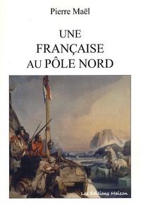 Pierre Maël - Une Française au Pôle Nord.