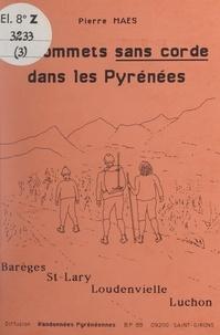 Pierre Maes - 50 sommets sans corde dans les Pyrénées (3). Barèges, Saint-Lary, Loudenvielle, Bagnères-de-Luchon.