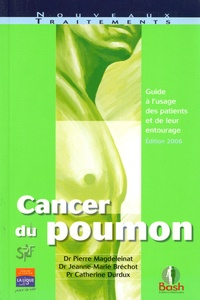 Pierre Magdeleinat et Jeanne-Marie Bréchot - Cancer du poumon - Guide à l'usage des patients et de leur entourage.