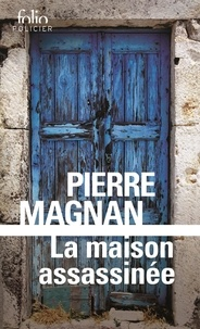 Pierre Magnan - La maison assassinée.