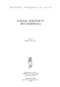 Pierre Magnard - Fureurs, héroïsme et métamorphoses.
