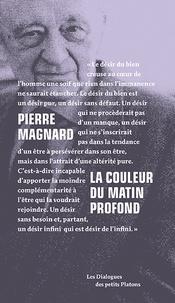 Pierre Magnard - La couleur du matin profond.