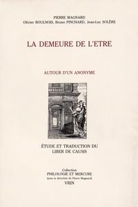 Pierre Magnard et Olivier Boulnois - La demeure de l'être - Autour d'un anonyme : étude et traduction du Liber de Causis.