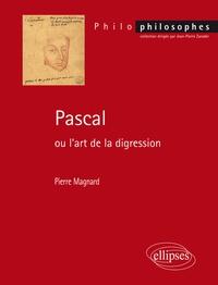 Pierre Magnard - Pascal ou l'art de la digression.