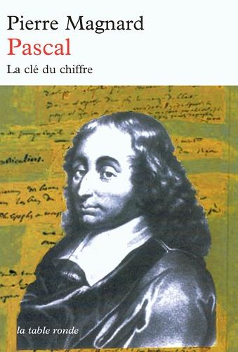 Pierre Magnard - Pascal - La clé du chiffre.