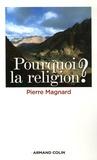 Pierre Magnard - Pourquoi la religion ?.