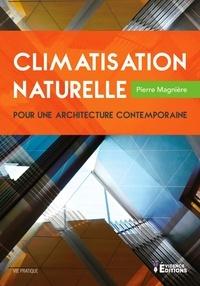 Pierre Magnière - Climatisation naturelle pour une architecture contemporaine - Vie pratique.
