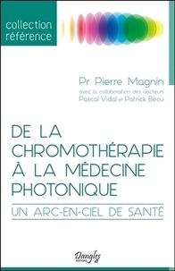 Pierre Magnin - De la chromothérapie à la médecine photonique - Un arc-en-ciel de santé.