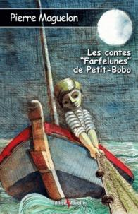 """Pierre Maguelon - Les contes """"Farfelunes"""" de Petit-Bobo."""
