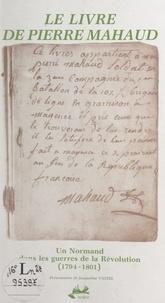 Pierre Mahaud et René Lepelley - Le livre de Pierre Mahaud - Un Normand dans les guerres de la Révolution, 1794-1801.