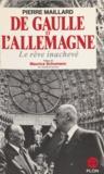 Pierre Maillard - De Gaulle et l'Allemagne - Le rêve inachevé.