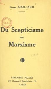 Pierre Maillard et Maurice Larrouy - Du Scepticisme au Marxisme.