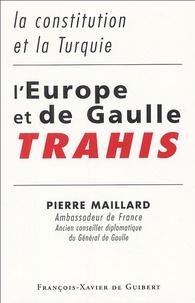 Pierre Maillard - L'Europe et de Gaulle trahis - La constitution et la Turquie.
