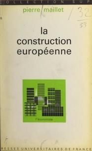 Pierre Maillet et Pierre Tabatoni - La construction européenne - Résultats et perspectives.