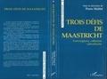 Pierre Maillet - Trois défis de Maastricht - Convergence, cohésion, subsidiarité.