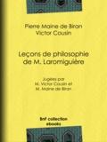 Pierre Maine de Biran et Victor Cousin - Leçons de philosophie de M. Laromiguière - Jugées par M. Victor Cousin et M. Maine de Biran.