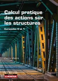 Pierre Maitre - Calcul pratique des actions sur les constructions - Eurocodes 0 et 1.