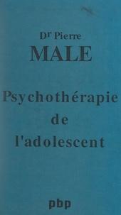 Pierre Mâle et Pierre Bourdier - Psychothérapie de l'adolescent.