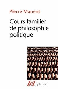 Pierre Manent - Cours familier de philosophie politique.