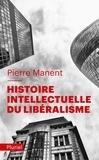 Pierre Manent - Histoire intellectuelle du libéralisme.
