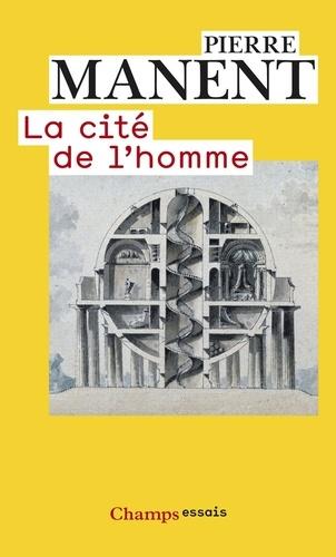 Pierre Manent - La cité de l'homme.