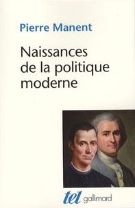 Pierre Manent - Naissances de la politique moderne - Machiavel, Hobbes, Rousseau.