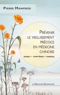 Pierre Manfredi - Prévenir le vieillissement précoce en médecine chinoise - Signes - symptômes - conseils.