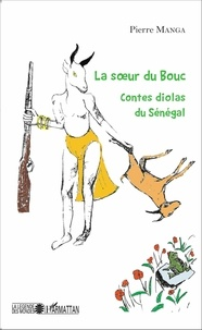 Pierre Manga - La soeur du bouc - Contes diolas du Sénégal.