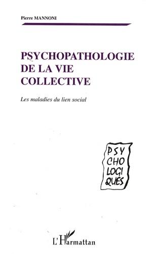 Pierre Mannoni - Psychopathologie de la vie collective - Les maladies du lien social.