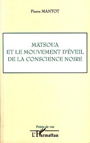 Pierre Mantot - Matsoua et le mouvement d'éveil de la conscience noire.