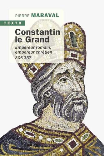 Constantin le Grand. Empereur romain, empereur chrétien (306-337)