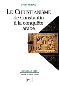 Le christianisme de Constantin à la conquête arabe - Pierre Maraval | Showmesound.org