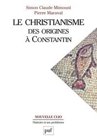 Pierre Maraval et Simon Claude Mimouni - Le christianisme - Des origines à Constantin.