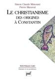 Pierre Maraval et Simon-Claude Mimouni - Le christianisme - Des origines à Constantin.