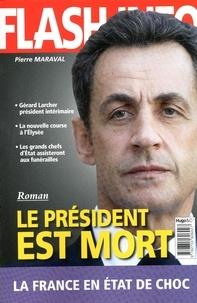 Pierre Maraval - Le président est mort.