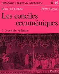 Pierre Maraval et Pierre-Thomas Camelot - Les conciles ocuméniques - Tome 1 - Le premier millénaire.