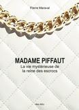 Pierre Maraval - Madame Piffaut - La mystérieuse vie de la reine des escrocs - Biographie romancée.
