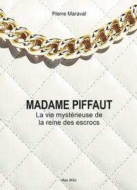 Ebooks gratuits pour téléchargements Madame Piffaut  - La mystérieuse vie de la reine des escrocs - Biographie romancée